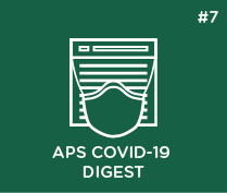 APS COVID-19 Digest: Issue #7